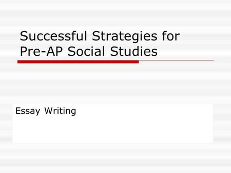 Successful Strategies for Pre-AP Social Studies Essay Writing.