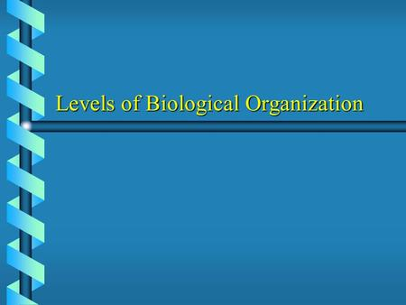 Levels of Biological Organization. Biosphere Our entire planet Earth and all its living inhabitants. Our entire planet Earth and all its living inhabitants.
