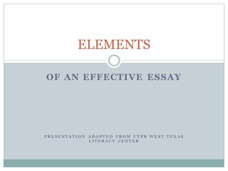 elements of an effective essay ppt Creating persuasive and effective visuals this modelling the tools is incorporated into critical challenges at grades 4, 5, 7, 8, 11 and 12, however, it can be adapted for use at all grade levels.