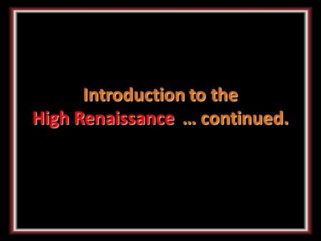 Introduction to the High Renaissance … continued..