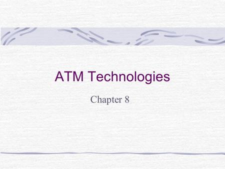 ATM Technologies Chapter 8. Learning Objectives Explain the general characteristics of ATM Describe ATM layered communications Explain the ATM cell structure.