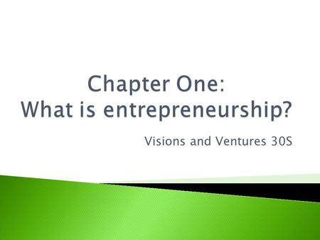 Visions and Ventures 30S.  To make money or earn an income in life, you have two general choices.  What are they?