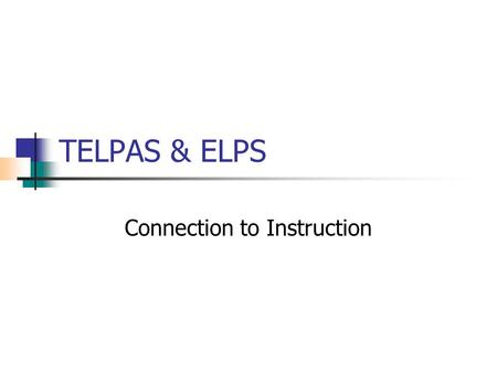 TELPAS & ELPS Connection to Instruction. Purposes of TELPAS To assess progress of LEP-exempt students To indicate when LEP exemptions are no longer necessary.