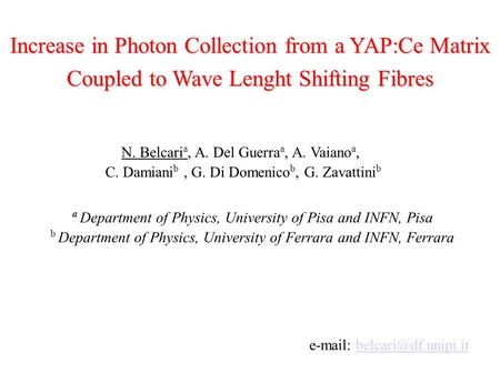 Increase in Photon Collection from a YAP:Ce Matrix Coupled to Wave Lenght Shifting Fibres N. Belcari a, A. Del Guerra a, A. Vaiano a, C. Damiani b, G.