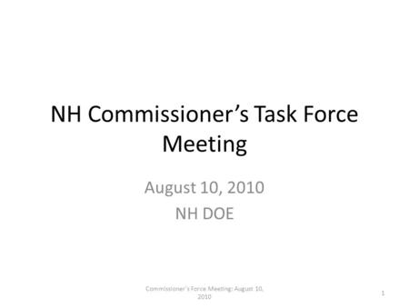 NH Commissioner's Task Force Meeting August 10, 2010 NH DOE 1 Commissioner's Force Meeting: August 10, 2010.