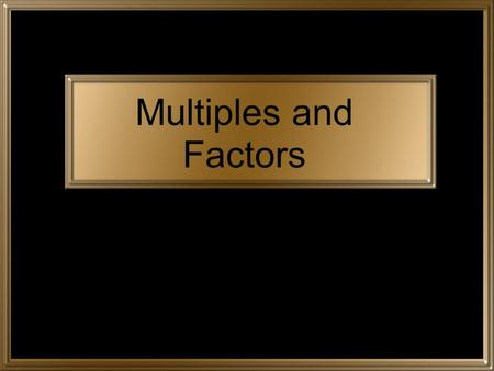 Multiples and Factors. Multiples A multiple is formed by multiplying a given number by the counting numbers. The counting numbers are 1, 2, 3, 4, 5, 6,