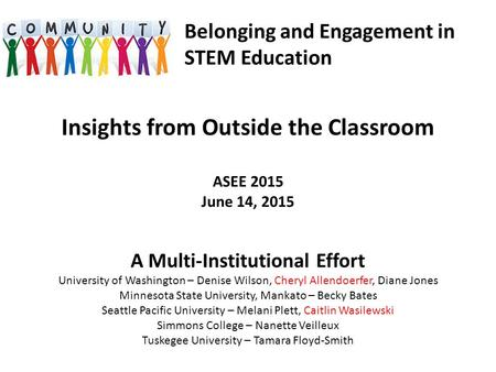 Insights from Outside the Classroom ASEE 2015 June 14, 2015 A Multi-Institutional Effort University of Washington – Denise Wilson, Cheryl Allendoerfer,