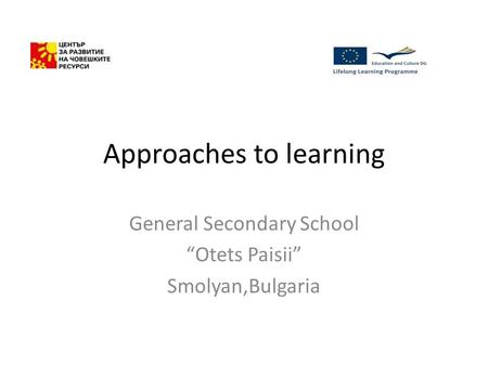 "Approaches to learning General Secondary School ""Otets Paisii"" Smolyan,Bulgaria."