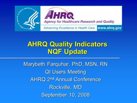AHRQ Quality Indicators NQF Update Marybeth Farquhar, PhD, MSN, RN QI Users Meeting AHRQ 2 nd Annual Conference Rockville, MD September 10, 2008.