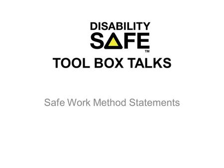 TOOL BOX TALKS Safe Work Method Statements. Purpose to outline a safe method of work for a specific job to provide an induction document that workers.