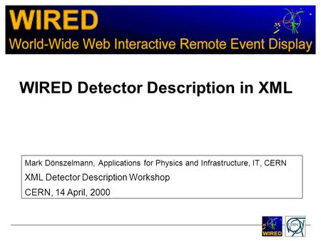WIRED Detector Description in XML Mark Dönszelmann, Applications for Physics and Infrastructure, IT, CERN XML Detector Description Workshop CERN, 14 April,