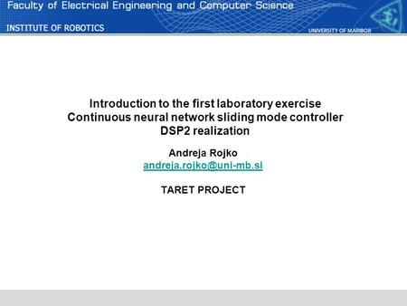 Introduction to the first laboratory exercise Continuous neural network sliding mode controller DSP2 realization Andreja Rojko