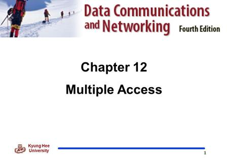 1 Kyung Hee University Chapter 12 Multiple Access.