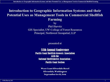 © Phil Hurvitz, 20011 Introduction to Geographic Information Systems and their Potential Uses as Management Tools in Commercial Shellfish Farming Introduction.
