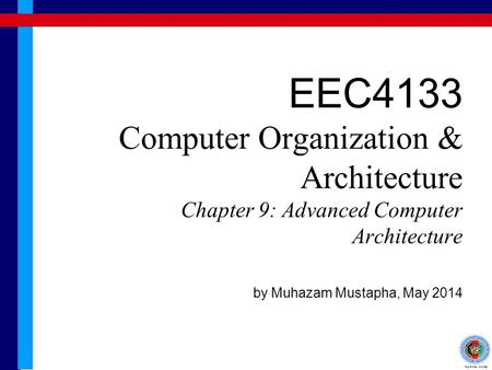EEC4133 Computer Organization & Architecture Chapter 9: Advanced Computer Architecture by Muhazam Mustapha, May 2014.