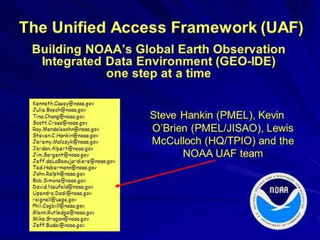 The Unified Access Framework (UAF) Building NOAA's Global Earth Observation Integrated Data Environment (GEO-IDE) one step at a time Steve Hankin (PMEL),