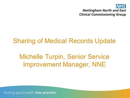 Sharing of Medical Records Update Michelle Turpin, Senior Service Improvement Manager, NNE.