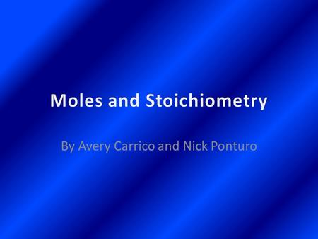 By Avery Carrico and Nick Ponturo. Mole- used to convert from atomic mass units to grams Scientists use the mole as a unit of measurement Abbreviation=