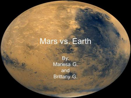 Mars vs. Earth By: Mariesa G. and Brittany G.. Temperature Mars: Mars is a cold planet with an average of -63°C. The temperature on Mars ranges from a.