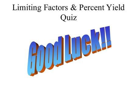 Limiting Factors & Percent Yield Quiz. Bell Ringer When 6.58 g SO 3 and 1.64 g H 2 O react, what is the expected yield of sulfuric acid? If the actual.