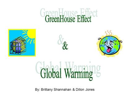By: Brittany Shannahan & Dillon Jones. *Global Warming* Definition: The rise in global temperature due to increase in green house effect.
