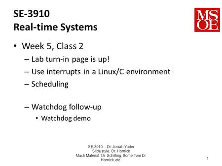 SE-3910 Real-time Systems Week 5, Class 2 – Lab turn-in page is up! – Use interrupts in a Linux/C environment – Scheduling – Watchdog follow-up Watchdog.