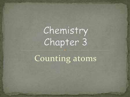 Counting atoms. atomic number - # of protons in atom of an element identifies element tells also # of e- Au, K, C, V.