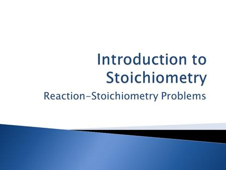 Reaction-Stoichiometry Problems.  Given and unknown quantities are amount in moles. ◦ Amount of given substance in moles  amount of unknown substance.