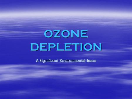 OZONE DEPLETION A Significant Environmental Issue.