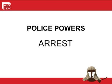 POLICE POWERS ARREST.