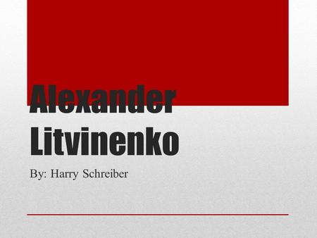 Alexander Litvinenko By: Harry Schreiber. Who is Alexander Litvinenko He was an agent in the Russian KGB from 1988 to 2006  KGB- Russian Secret Services.
