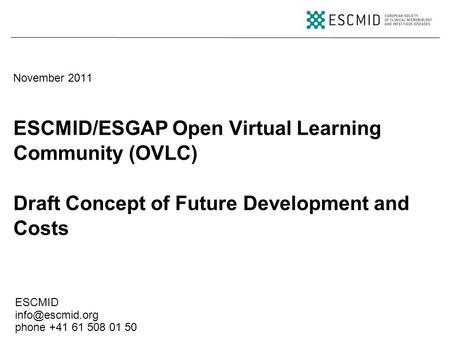 ESCMID phone +41 61 508 01 50 ESCMID/ESGAP Open Virtual Learning Community (OVLC) Draft Concept of Future Development and Costs November.