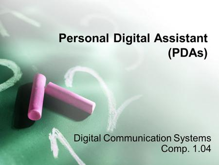 Personal Digital Assistant (PDAs) Digital Communication Systems Comp. 1.04.