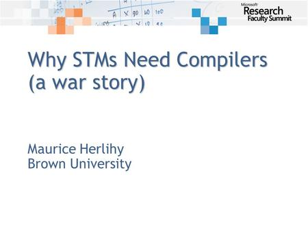 Why STMs Need Compilers (a war story) Maurice Herlihy Brown University.