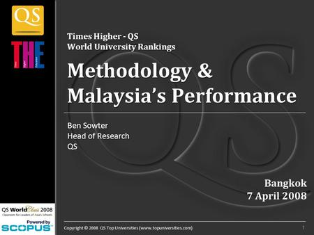 Copyright © 2008 QS Top Universities (www.topuniversities.com) Times Higher - QS World University Rankings Methodology & Malaysia's Performance Ben Sowter.
