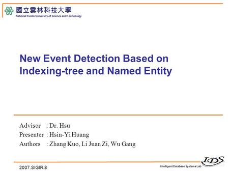 Intelligent Database Systems Lab 國立雲林科技大學 National Yunlin University of Science and Technology 2007.SIGIR.8 New Event Detection Based on Indexing-tree.