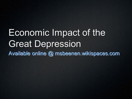 economical effects of the great depression A short history of the great depression by nick taylor, the author of american-made (2008), a history of the works progress administration the great depression was a worldwide economic.