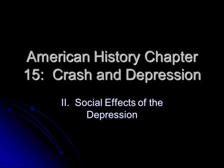 American History Chapter 15: Crash and Depression II. Social Effects of the Depression.