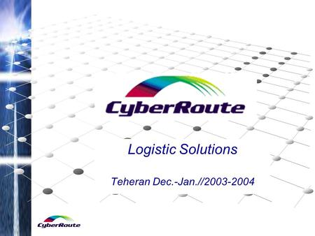 Logistic Solutions Teheran Dec.-Jan.//2003-2004. Cyberroute Application Service Provider Fully integrated communication solutions Strong partner programs.
