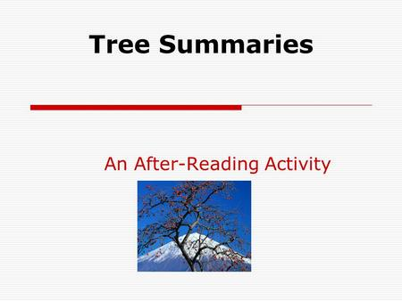 Tree Summaries An After-Reading Activity. Tree Summaries Tree summaries is a graphic organizer that provides a pictorial representation of the main ideas.