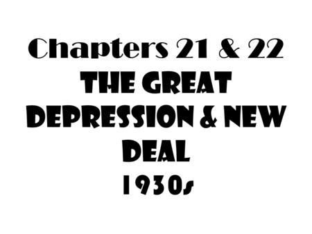 Chapters 21 & 22 The Great Depression & New Deal 1930s.
