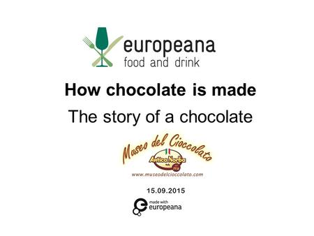 15.09.2015 How chocolate is made The story of a chocolate.