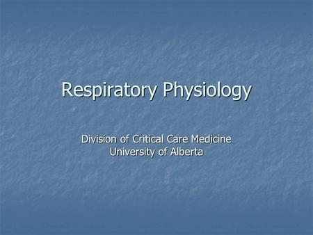 Respiratory Physiology Division of Critical Care Medicine University of Alberta.