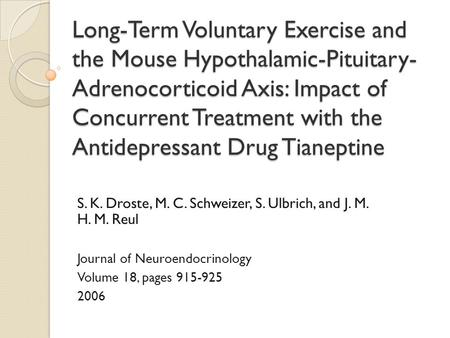 Long-Term Voluntary Exercise and the Mouse Hypothalamic-Pituitary-Adrenocorticoid Axis: Impact of Concurrent Treatment with the Antidepressant Drug Tianeptine.