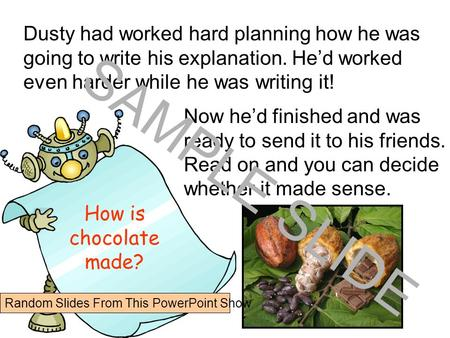 www.ks1resources.co.uk Dusty had worked hard planning how he was going to write his explanation. He'd worked even harder while he was writing it! Now.