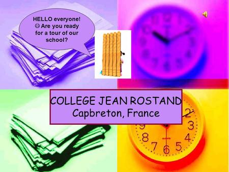 HELLO everyone! Are you ready for a tour of our school? COLLEGE JEAN ROSTAND Capbreton, France.