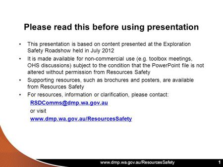 Www.dmp.wa.gov.au/ResourcesSafety 1 Please read this before using presentation This presentation is based on content presented at the Exploration Safety.