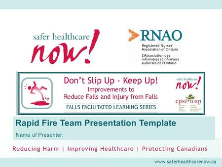 Www.saferhealthcarenow.ca Rapid Fire Team Presentation Template Name of Presenter: