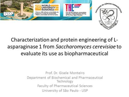 Characterization and protein engineering of L- asparaginase 1 from Saccharomyces cerevisiae to evaluate its use as biopharmaceutical Prof. Dr. Gisele Monteiro.