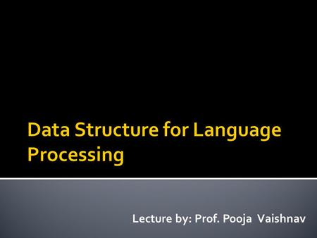 Lecture by: Prof. Pooja Vaishnav.  Language Processor implementations are highly influenced by the kind of storage structure used for program variables.